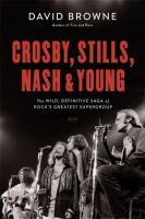 Cover image for Crosby, Stills, Nash & Young : the wild, definitive saga of rock's greatest supergroup