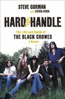 Cover image for Hard to handle : the life and death of the Black Crowes : a memoir
