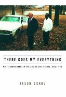 Cover image for There goes my everything : white Southerners in the age of civil rights, 1945-1975