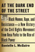 Cover image for At the dark end of the street : Black women, rape, and resistance : a new history of the civil rights movement, from Rosa Parks to the rise of Black power