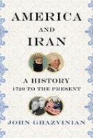 Cover image for America and Iran : a history, 1720 to the present