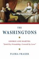 """Cover image for The Washingtons : George and Martha, """"join'd by friendship, crown'd by love"""""""