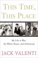 Cover image for This time, this place : my life in war, the White House, and Hollywood