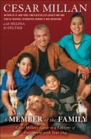 Cover image for A member of the family : Cesar Millan's guide to a lifetime of fulfillment with your dog