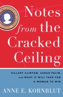 Cover image for Notes from the cracked ceiling : Hillary Clinton, Sarah Palin, and what it will take for a woman to win