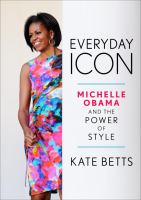 Cover image for Everyday icon : Michelle Obama and the power of style