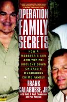 Cover image for Operation family secrets : how a mobster's son and the FBI brought down Chicago's murderous crime family