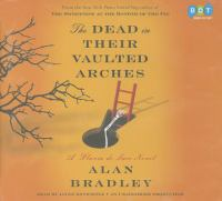 Cover image for The dead in their vaulted arches : a Flavia de Luce novel