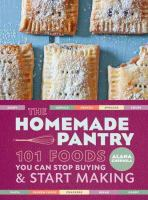 Cover image for The homemade pantry : 101 foods you can stop buying & start making