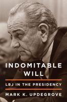 Cover image for Indomitable will : LBJ in the presidency