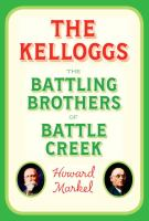 Cover image for The Kelloggs : the battling brothers of Battle Creek