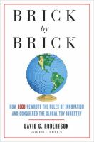 Cover image for Brick by brick : how LEGO rewrote the rules of innovation and conquered the global toy industry