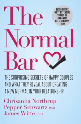 Cover image for The normal bar : the surprising secrets of happy couples and what they reveal about creating a new normal in your relationship
