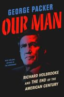 Cover image for Our man : Richard Holbrooke and the end of the American century
