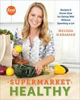 Cover image for Supermarket healthy : recipes & know-how for eating well without spending a lot