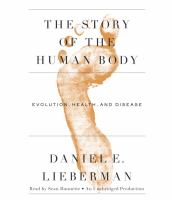 Cover image for The story of the human body : evolution, health, and disease