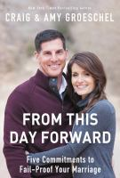 Cover image for From this day forward : five commitments to fail-proof your marriage