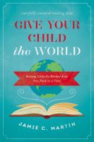 Cover image for Give your child the world : raising globally minded kids one book at a time