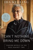 Cover image for Can't nothing bring me down : chasing myself in the race against time