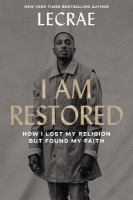 Cover image for I am restored : how I lost my religion but found my faith