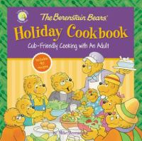 Cover image for The Berenstain Bears' holiday cookbook : cub-friendly cooking with an adult