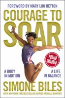 Cover image for Courage to soar : a body in motion, a life in balance