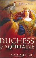 Cover image for Duchess of Aquitaine : a novel of Eleanor