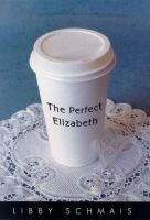 Cover image for The perfect Elizabeth / Libby Schmais.