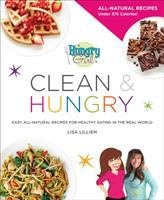 Cover image for Hungry Girl clean & hungry : easy all-natural recipes for healthy eating in the real world