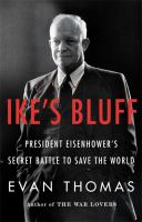 Cover image for Ike's bluff : president Eisenhower's secret battle to save the world