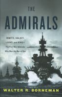 Cover image for The admirals : Nimitz, Halsey, Leahy, and King--the five-star admirals who won the war at sea
