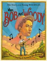 Cover image for When Bob met Woody : the story of the young Bob Dylan