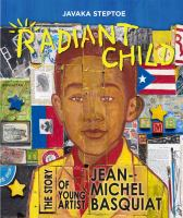 Cover image for Radiant child : the story of young artist Jean-Michel Basquiat