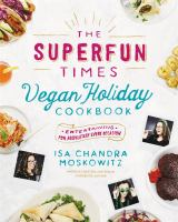Cover image for The Superfun Times Vegan Holiday Cookbook : entertaining for absolutely every occasion