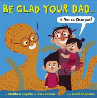 Cover image for Be glad your dad...  is not an octopus!