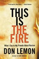 Cover image for This is the fire : what I say to my friends about racism