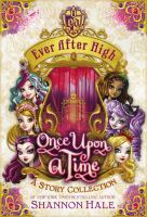 Cover image for Ever After High : once upon a time : a story collection