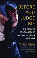 Cover image for Before you judge me : the triumph and tragedy of Michael Jackson's last days