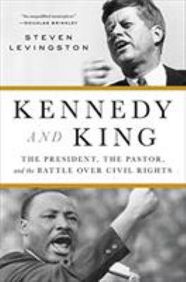 Cover image for Kennedy and King : the president, the pastor, and the battle over civil rights