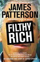 Cover image for Filthy rich : a powerful billionaire, the sex scandal that undid him, and all the justice that money can buy : the shocking true story of Jeffrey Epstein