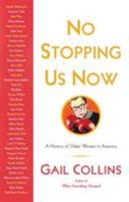 Cover image for No stopping us now : the adventures of older women in American history