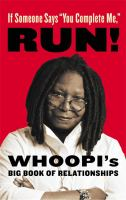 """Cover image for If someone says """"You complete me,"""" run! : Whoopi's big book of relationships"""
