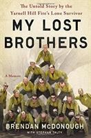 Cover image for My lost brothers : the untold story by the Yarnell Hill Fire's lone survivor