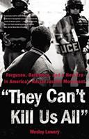 Cover image for They can't kill us all : Ferguson, Baltimore, and a new era in America's racial justice movement