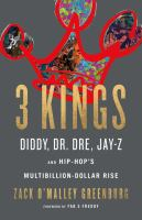 Cover image for 3 kings : Diddy, Dr. Dre, Jay Z, and hip-hop's multibillion-dollar revolution