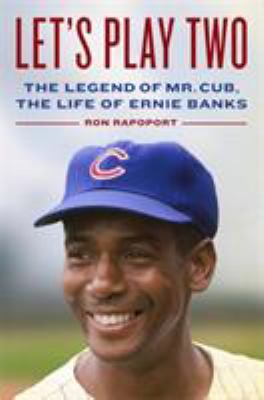Cover image for Let's play two : the legend of Mr. Cub, the life of Ernie Banks