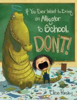 Cover image for If you ever want to bring an alligator to school, don't!