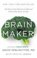 Cover image for Brain maker : the power of gut microbes to heal and protect your brain -- for life