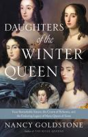 Cover image for Daughters of the Winter Queen : four remarkable sisters, the crown of Bohemia, and the enduring legacy of Mary, Queen of Scots