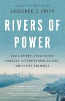 Cover image for Rivers of power : how a natural force raised kingdoms, destroyed civilizations, and shapes our world